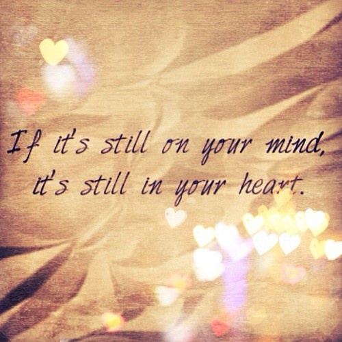 if its still on your mind its still in your heart