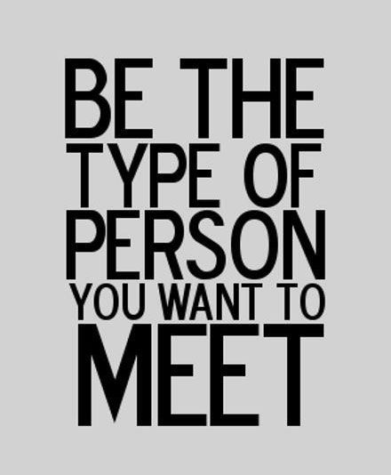 Beautiful inspirational quotes be the type of person you want to beautiful inspirational quotes be the type of person you want to meet publicscrutiny Images