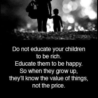 educate your kids to be happy not rich