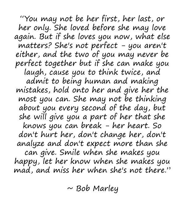 bob marley love quotes you may not be her first