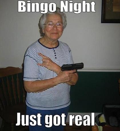 funny meme bingo memes elderly badass night being got making granny gun age funniest hilarious grandma idiot crazy im humor