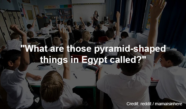 Teachers Submitted The Most Stupid Question A Student Has Ever Asked. I Can't Stop Laughing!  4oo3w-teacher-dumb-questions-1