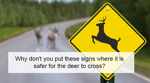 Good Grief...The DOT explained in a Facebook post that the signs are to remind PEOPLE to be alert of the animals, and not vice versa.
